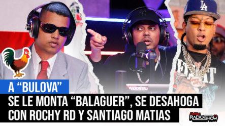 """A """"Bulova"""" Se Le Monta """"Balaguer"""" (se Desahoga Con Rochy Rd & Santiago Matías)"""