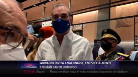 Presidente Abinader Realiza Llamado A La Población A Vacunarse, Especialmente En El Gran Santo Domingo
