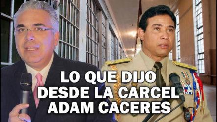 Adam Cáceres Denuncia Que Lo Están Tratando Como Un Criminal De Alta Peligrosidad