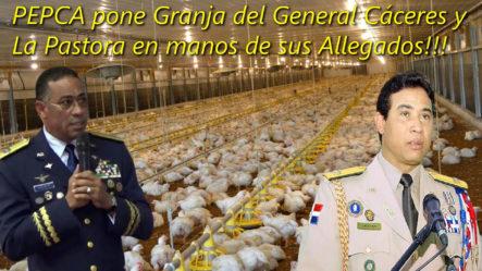 PEPCA Pone Granja Del General Cáceres Y La Pastora En Manos De Sus Allegados