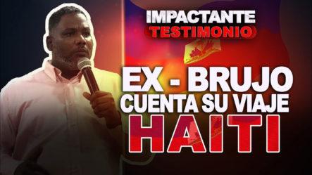 ¡Testimonio! Ex-brujo Cuenta Lo Que Vio En Su Primer Viaje A Haití