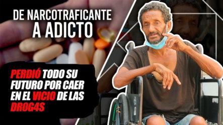 De Narcotraficante A Adicto: Perdió Todo Su Futuro Por Caer En El Vicio De Las Drogas
