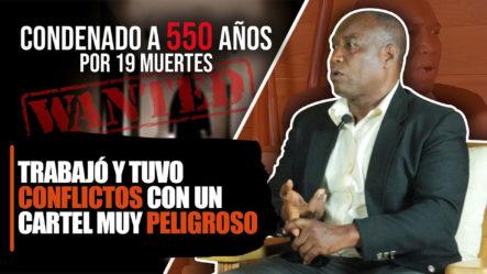 Condenado A 550 Años Por 19 Muertes / Trabajó Y Tuvo Conflictos Con Un Cartel Muy Peligroso