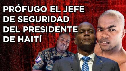 Prófugo El Jefe De Seguridad Del Presidente De Haití. ¡Alta Traición!