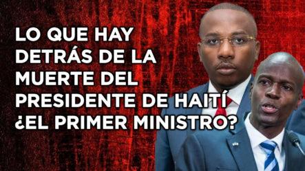 Lo Que Hay Detrás De La Muerte Del Presidente De Haití | ¿El Primer Ministro?