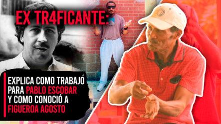 Ex Traflcante Explica Como Trabajó Para Pablo Escobar Y Como Conoció A Figueroa Agosto