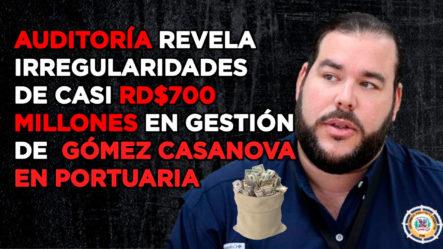 Auditoría Revela Víctor Gómez Casanova Manejó Casi RD$700 Millones Irregularmente En Portuaria