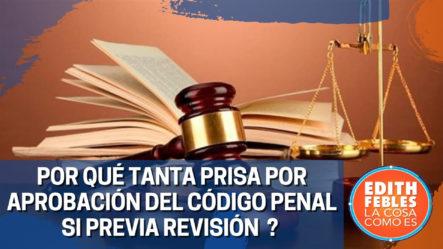 ¿Por Qué Tanta Prisa Por Aprobación Del Código Penal Si Previa Revisión?