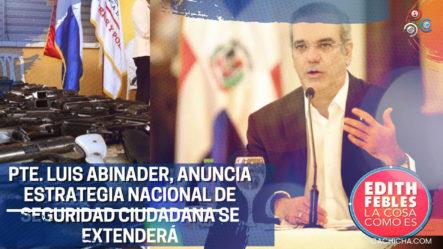 """Presidente Luis Abinader Anuncia: """"Estrategia De Seguridad Ciudadana Se Extenderá"""""""