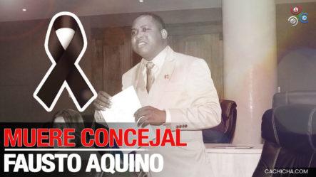 """A Tempranas Horas De La Mañana Muere Concejal Del PRM Fausto Aquino, Cariñosamente Conocido Como """"Papito"""""""
