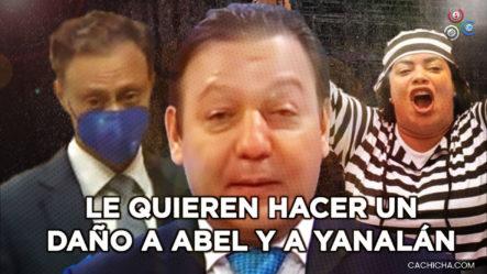 """Le Quieren Hacer Un Daño A Abel Martínez Y A """"Yanalán"""" (según El PLD)"""