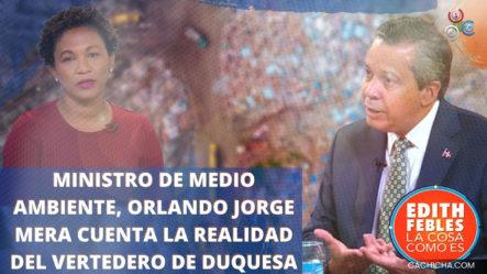 Ministro De Medio Ambiente, Orlando Jorge Mera Cuenta La Realidad Del Vertedero De Duquesa