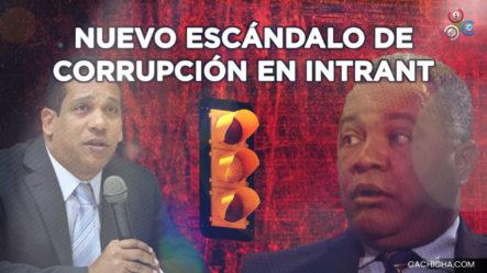 Se Revela Nuevo Escándalo De Corrupción En El INTRANT