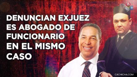 Denuncian Ex Juez Ahora Es Abogado De Funcionario En El Mismo Caso