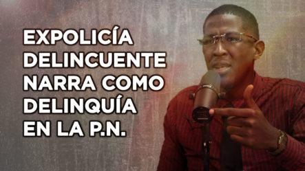 Ex Policía Delincuente Narra Como Delinquía Dentro De La Policía Nacional