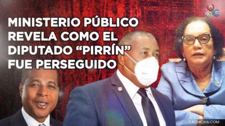 """Miren Como La Procuraduría Persiguió Al Diputado """"Pirrín"""""""