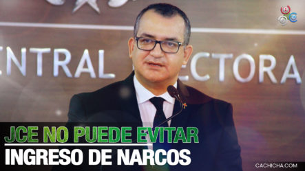 Jáquez Dice Que La JCE No Puede Evitar El Ingreso De Narcos A La Política
