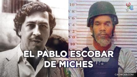 """El Pablo Escobar De Miches Alias """"W"""", """"Wandy"""", """"El Don"""", """"El Hombre"""""""