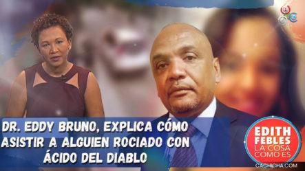 Dr. Eddy Bruno, Explica Cómo Asistir A Alguien Rociado Con ácido Del Diablo