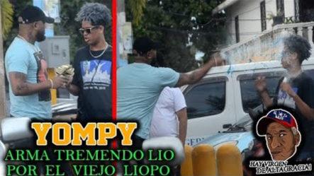 """Broma A """"YOMPY"""" Y Arma Tremendo Lío Por El Viejo Liopo"""