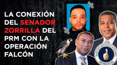 La Conexión Del Senador Zorrilla Del PRM Con La Operación Falcón