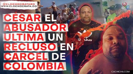 César El Abusador Y 4 Reclusos Señalados De Ultimar Interno En Cárcel Colombiana
