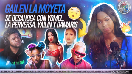 """Gailen """"La Moyeta"""" Pone En Su Puesto A Yomel """"El Meloso"""". Se La Deja Caer A Yailin, La Perversa Y Damaris"""