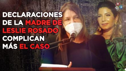 Declaraciones De La Madre De Leslie Rosado Complican Más El Caso