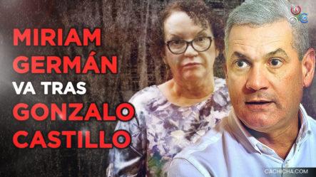 Miriam Germán Va Tras Gonzalo Castillo ¡Empezaron Los Interrogatorios!