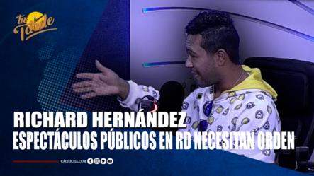 Richard Hernández Espectáculos Públicos En RD Necesitan Orden | Tu Tarde