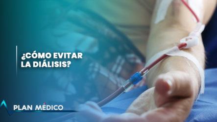 ¿Cómo Evitar La Diálisis? | Plan Médico