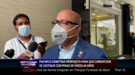 Alfredo Pacheco Dice Someterá Una Propuesta Para Que La Corrupción Se Castigue Con Pena De Hasta 40 Años