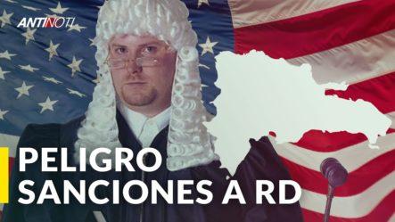 República Dominicana En Peligro De Ser Sancionada (Lo Que Dijo EE.UU. Sobre El País) | Editorial Antinoti