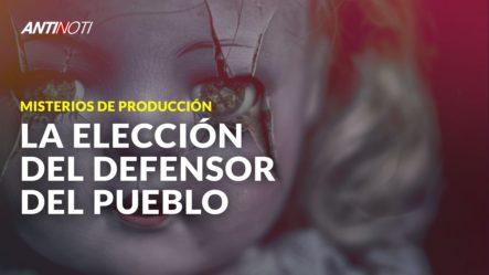 La Elección Del Defensor Del Pueblo [Los Misterios De Producción] | Antinoti