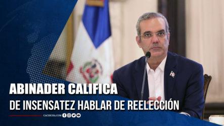 Abinader Califica De Insensatez Hablar De Reelección  | Tu Tarde