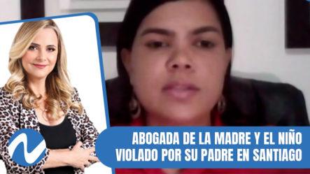 Declaraciones De La Aboga Que Lleva El Caso Del Niño Violado Por Su Padre Médico En Santiago