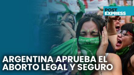 Argentina Aprueba El Aborto Legal Y Seguro | Post Express