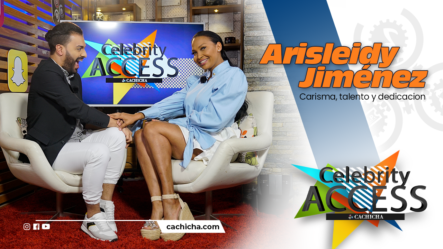 Entrevista Especial A Arisleidy Jiménez, Carisma, Talento Y Dedicación | Celebrity Access