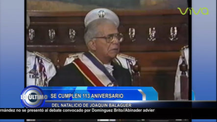 Se Cumplen 113 Aniversario Del Natalicio De Joaquin Balaguer