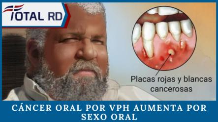 ¡Atención! Cáncer Oral Por VPH Aumenta Por Sexo Oral