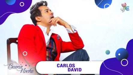 Gran Entrevista A Carlos David En   Buena Noche