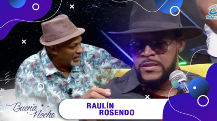 La Mejor Entrevista De Raulín Rosendo En | Buena Noche