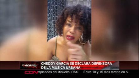 """Cheddy García Se Declara Como """"defensora De La Música Urbana"""""""
