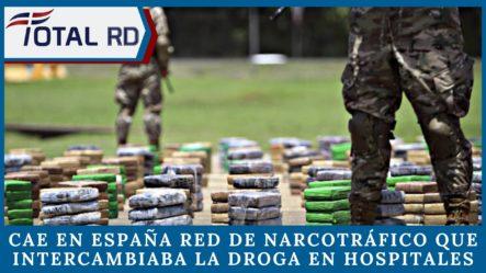 Cae En España Red De Narcotráfico Que Intercambiaba La Droga En Hospitales