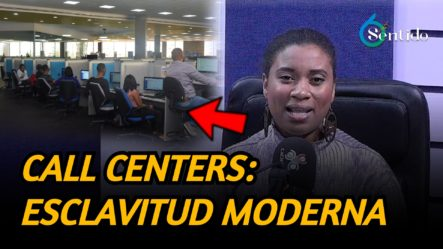 Call Center: Esclavitud Moderna | 6to Sentido