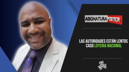 Las Autoridades Están Lentos Caso Loteria Nacional   Assinatura Politica