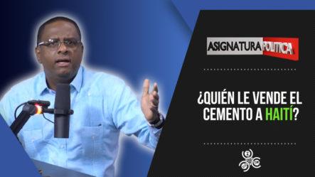 ¿Quién Le Vende El Cemento A Haití?   Asignatura Política