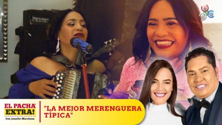 El Pacha Asegura Raquel Arias Es La Mejor Merenguera Típica Del Momento | Pacha Extra