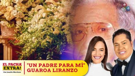 """""""Un Padre Para Mí"""" El Pachá Extra Lamenta Fallecimiento De Guaroa Liranzo   Pacha Extra"""