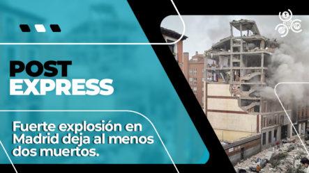 Fuerte Explosión En Madrid Deja Al Menos Dos Muertos | Post Express